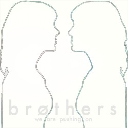 Brothers -We Are Pushing On